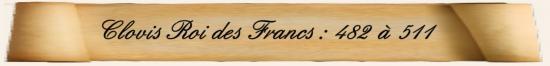 Clovis Roi des Francs: 482 à 511